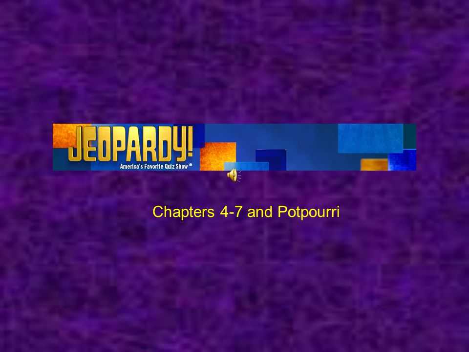 Chapters 4-7 and Potpourri