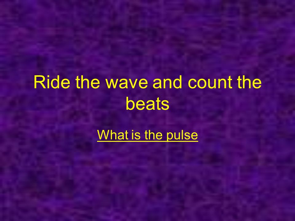Ride the wave and count the beats What is the pulse