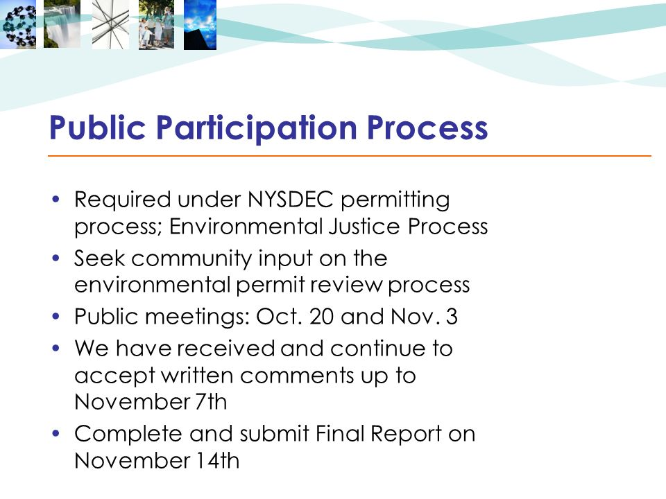 Public Participation Process Required under NYSDEC permitting process; Environmental Justice Process Seek community input on the environmental permit review process Public meetings: Oct.