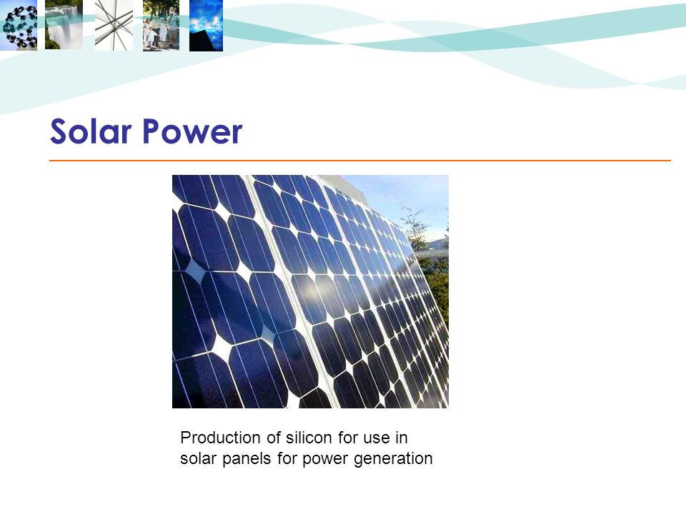 Solar Power Production of silicon for use in solar panels for power generation