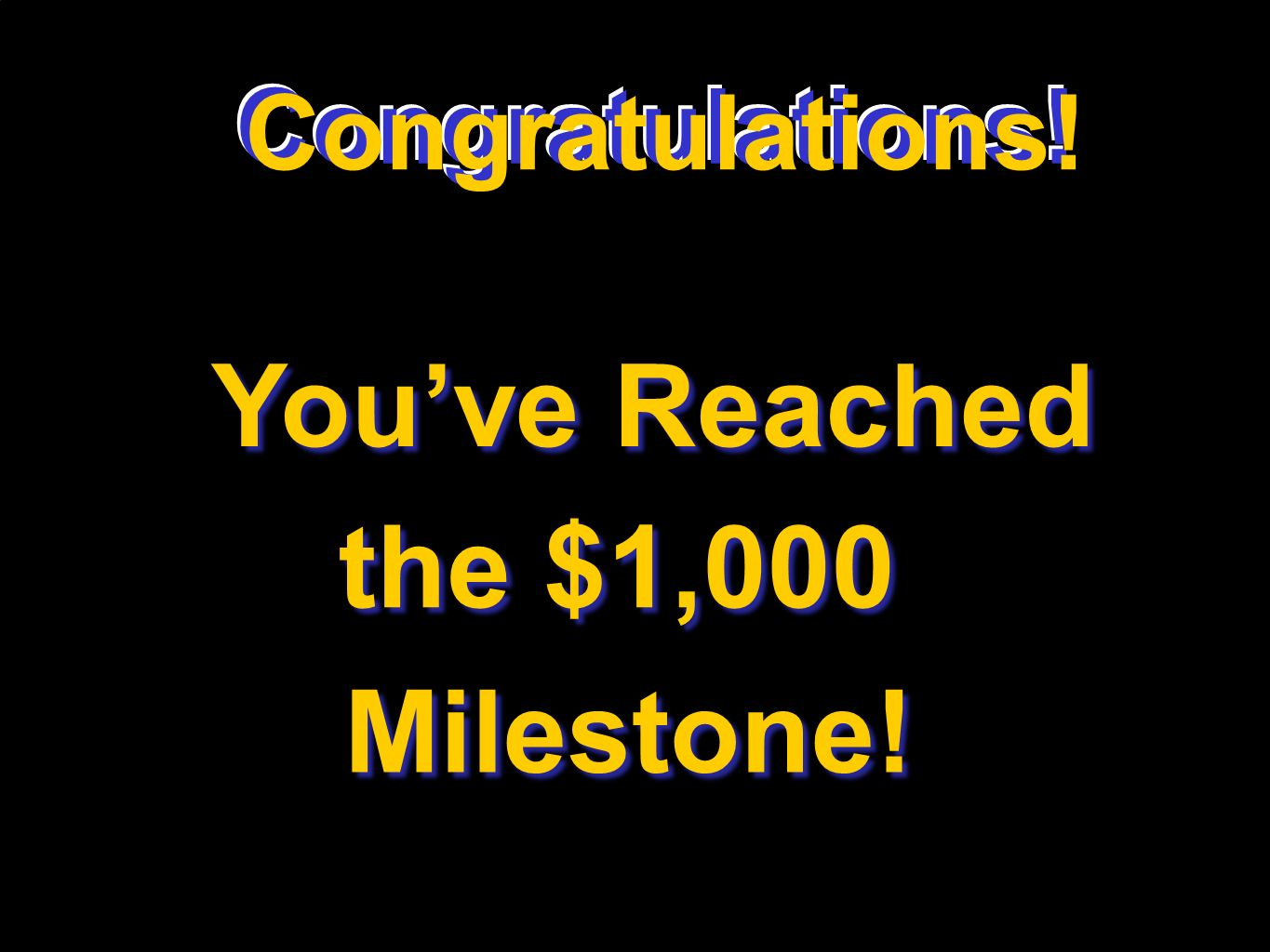 Congratulations! Youve Reached the $1,000 Milestone! Congratulations!
