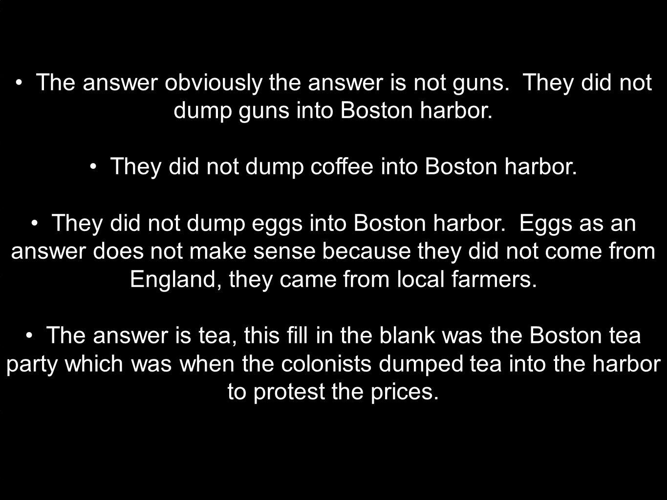 The answer obviously the answer is not guns. They did not dump guns into Boston harbor.