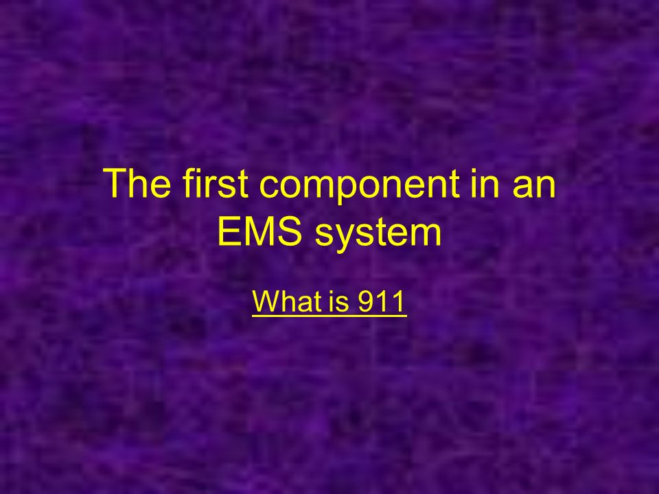 The first component in an EMS system What is 911