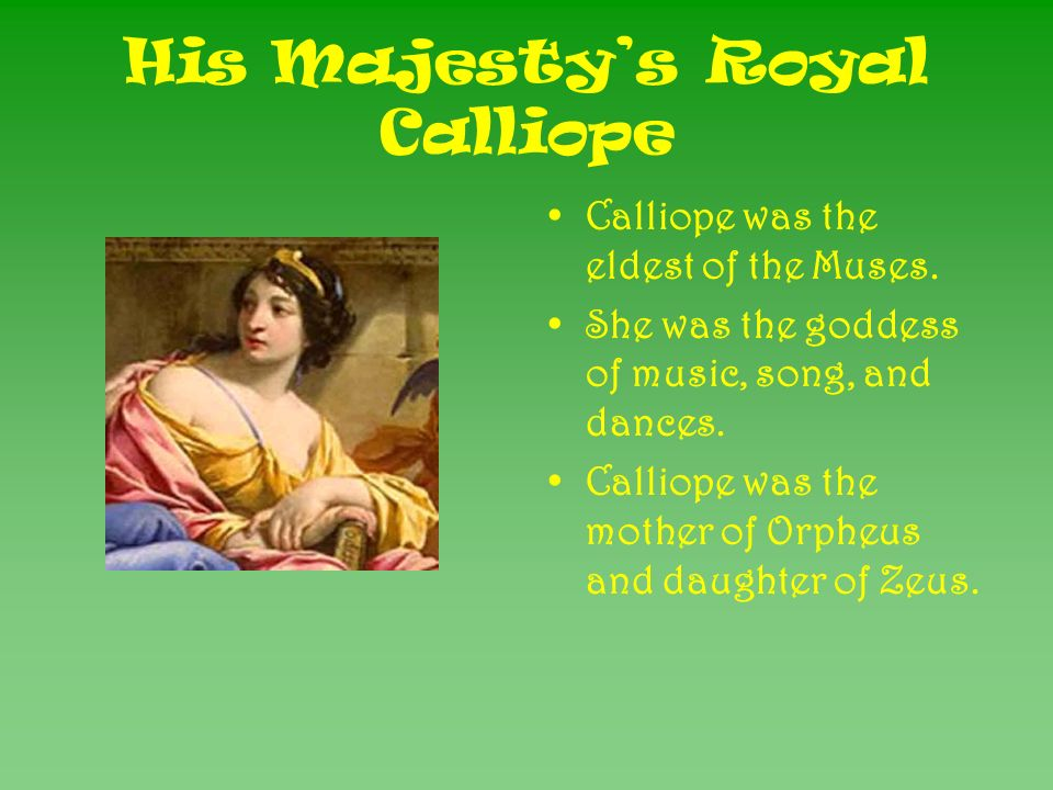 His Majestys Royal Calliope Calliope was the eldest of the Muses.