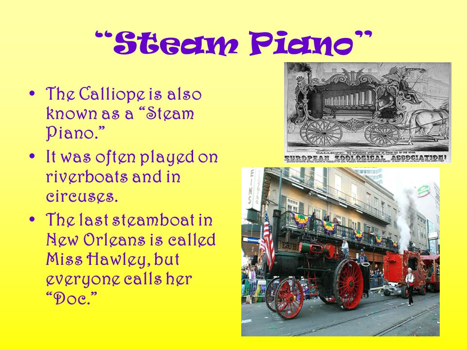 Steam Piano The Calliope is also known as a Steam Piano.