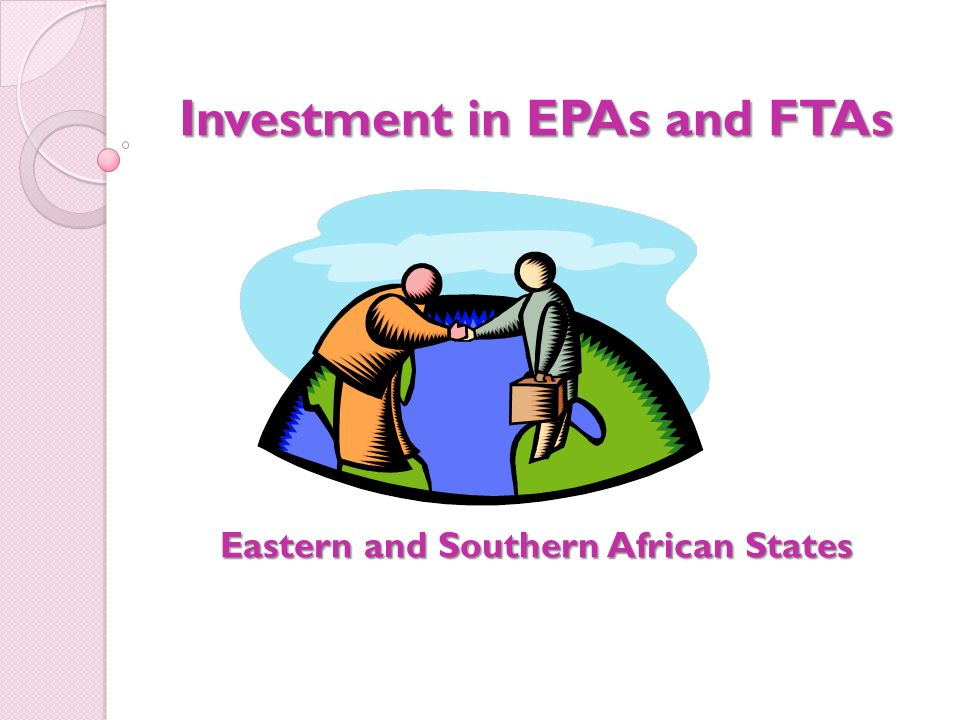 Investment in EPAs and FTAs Eastern and Southern African States