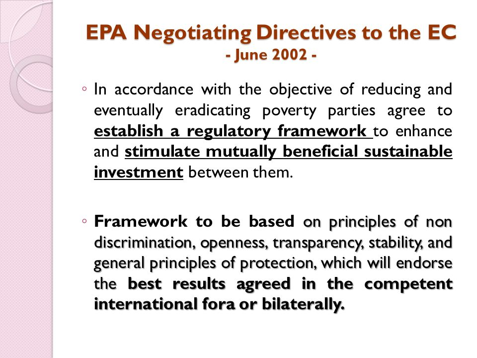 EPA Negotiating Directives to the EC - June In accordance with the objective of reducing and eventually eradicating poverty parties agree to establish a regulatory framework to enhance and stimulate mutually beneficial sustainable investment between them.