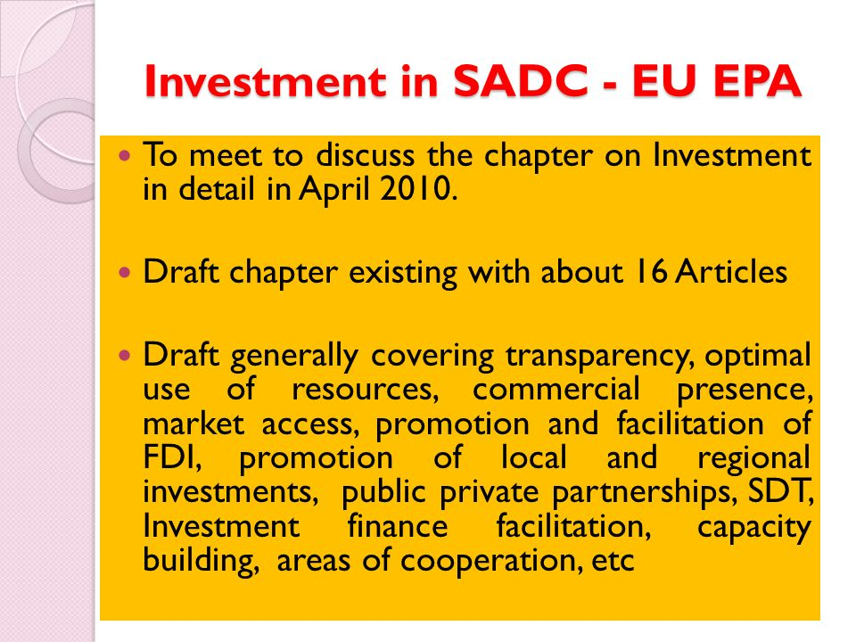 Investment in SADC - EU EPA To meet to discuss the chapter on Investment in detail in April 2010.