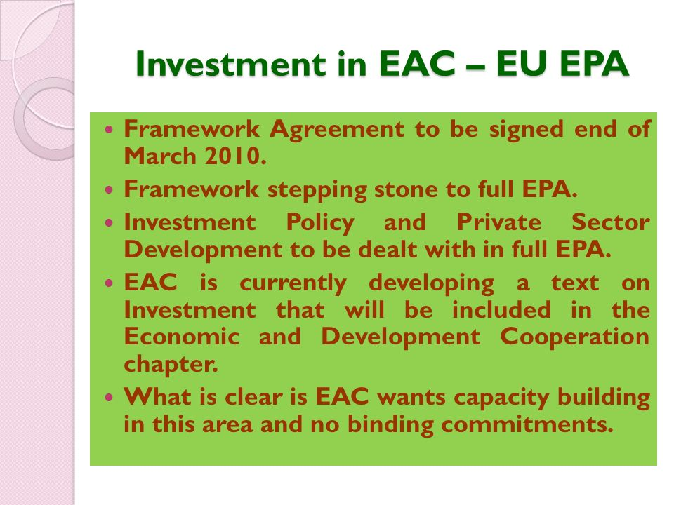 Investment in EAC – EU EPA Framework Agreement to be signed end of March 2010.