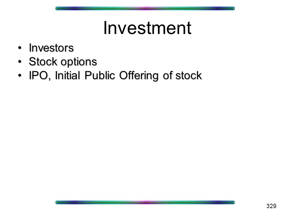329 Investment InvestorsInvestors Stock optionsStock options IPO, Initial Public Offering of stockIPO, Initial Public Offering of stock