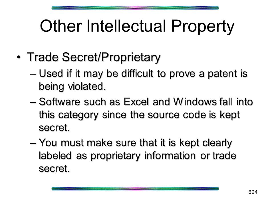 324 Other Intellectual Property Trade Secret/ProprietaryTrade Secret/Proprietary –Used if it may be difficult to prove a patent is being violated.