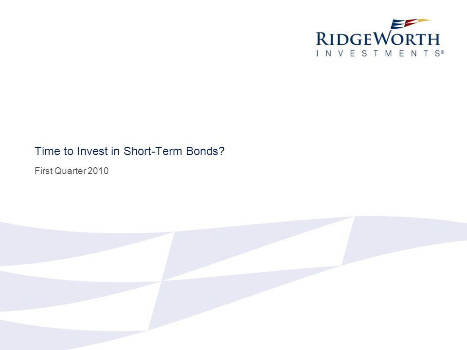 Time to Invest in Short-Term Bonds First Quarter 2010