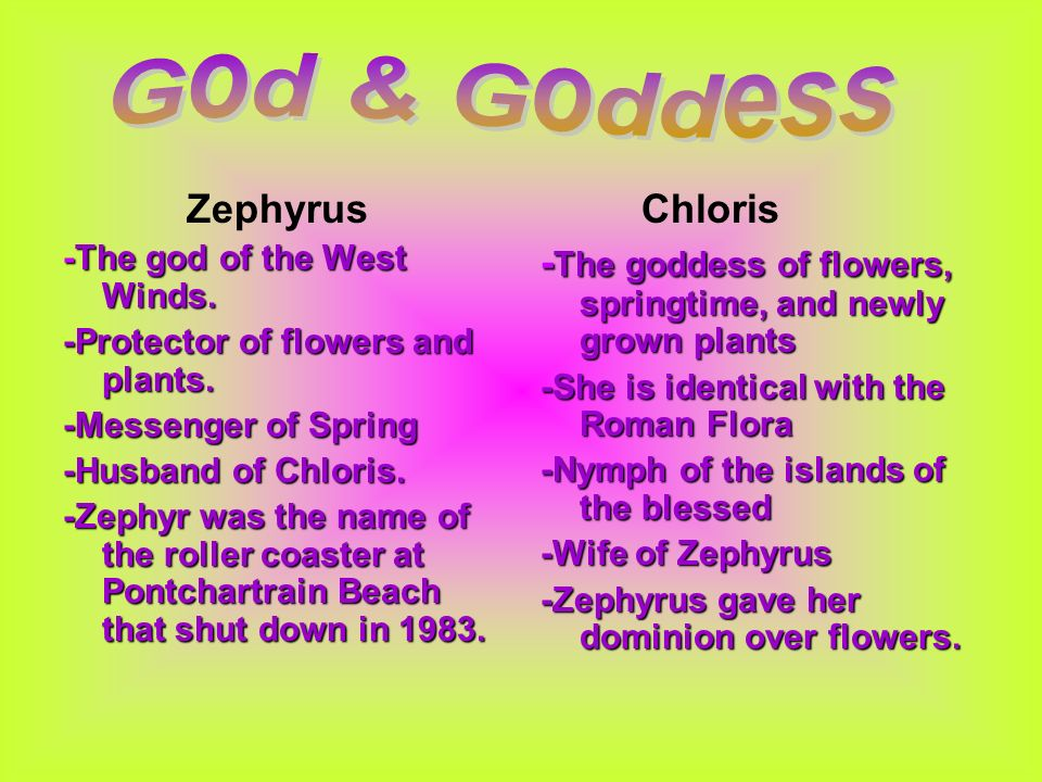 Zephyrus -The god of the West Winds. -Protector of flowers and plants.