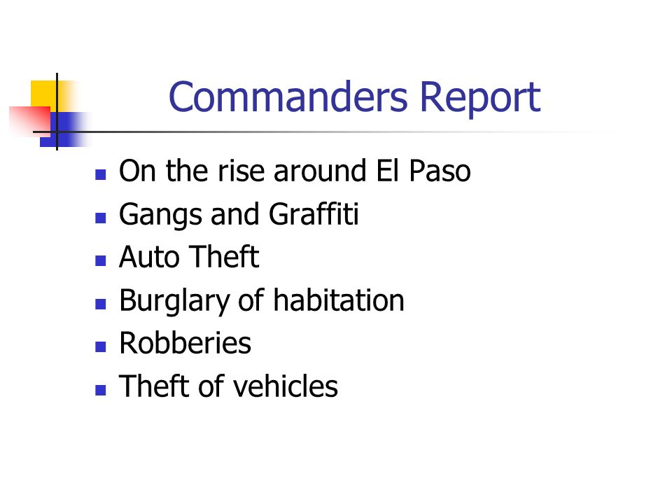 Commanders Report On the rise around El Paso Gangs and Graffiti Auto Theft Burglary of habitation Robberies Theft of vehicles