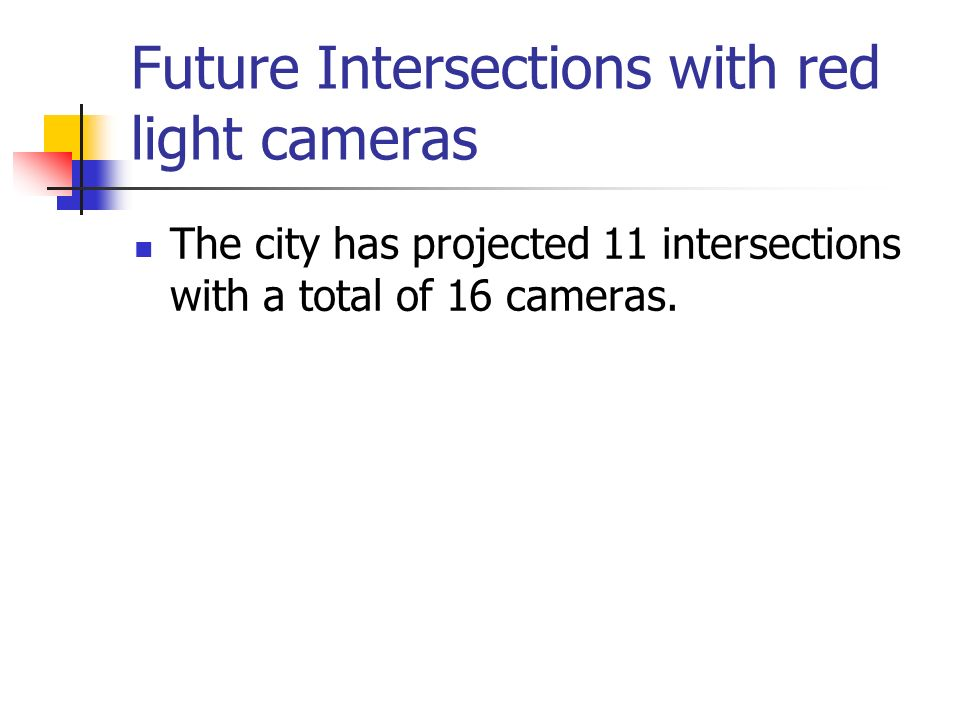 Future Intersections with red light cameras The city has projected 11 intersections with a total of 16 cameras.