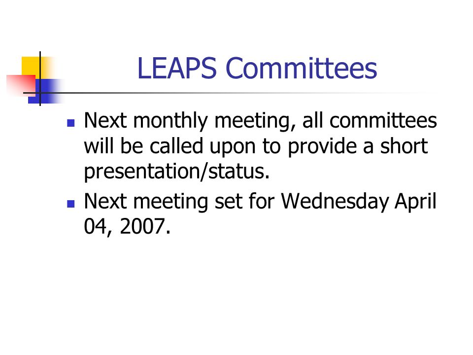 LEAPS Committees Next monthly meeting, all committees will be called upon to provide a short presentation/status.