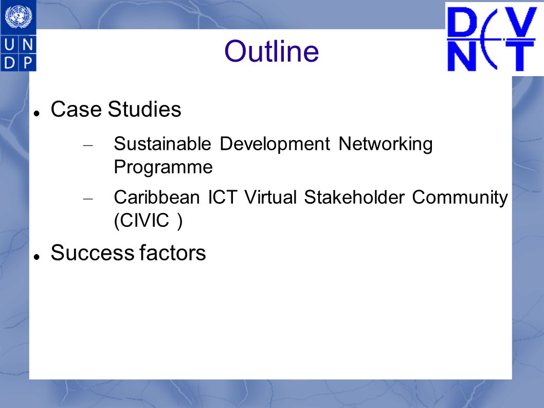 Outline Case Studies – Sustainable Development Networking Programme – Caribbean ICT Virtual Stakeholder Community (CIVIC ) Success factors