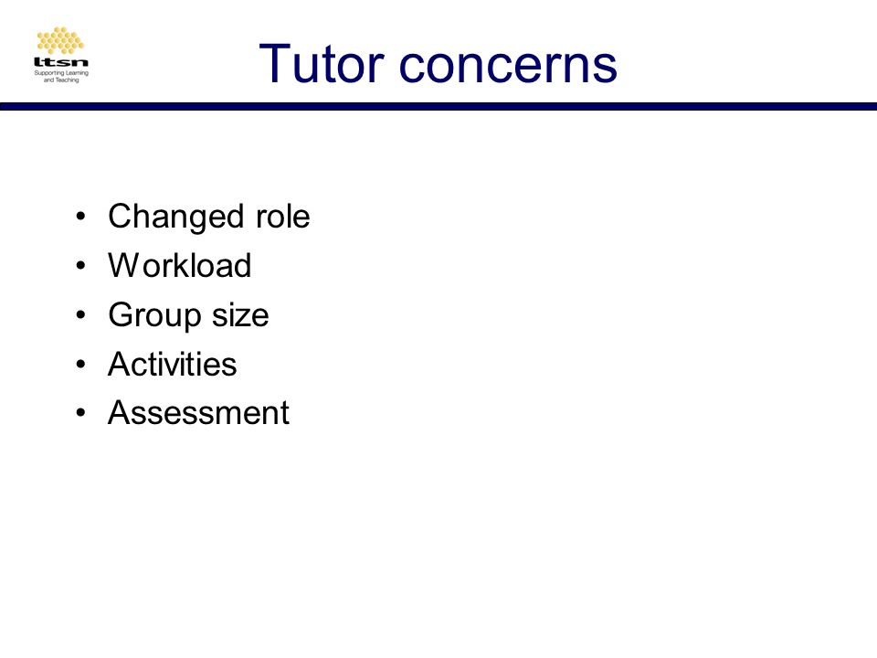 Tutor concerns Cluster under 4-5 main headings Choose presenter Present to other groups