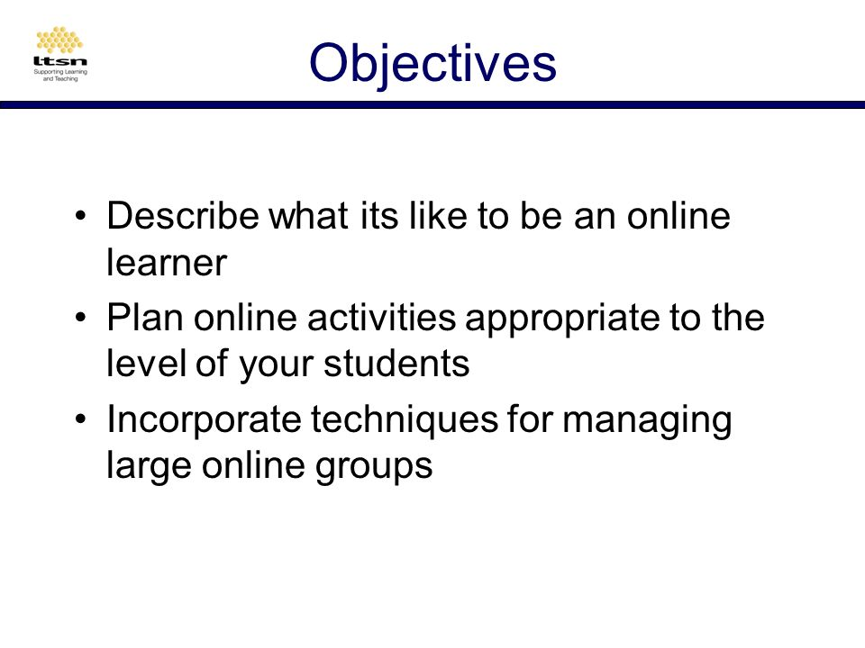 Aims Explain how current models of learning and teaching relate to e-learning Review the online learner experience Review the changed role of the online tutor Review strategies for managing large groups online effectively