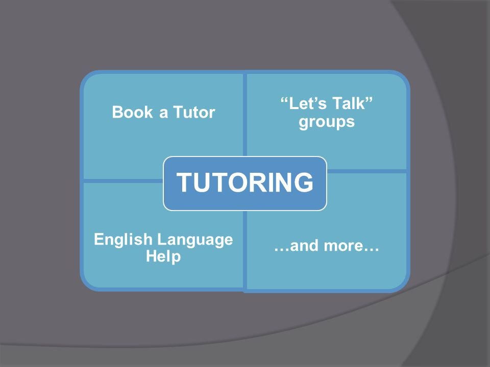 Book a Tutor Lets Talk groups English Language Help …and more… TUTORING