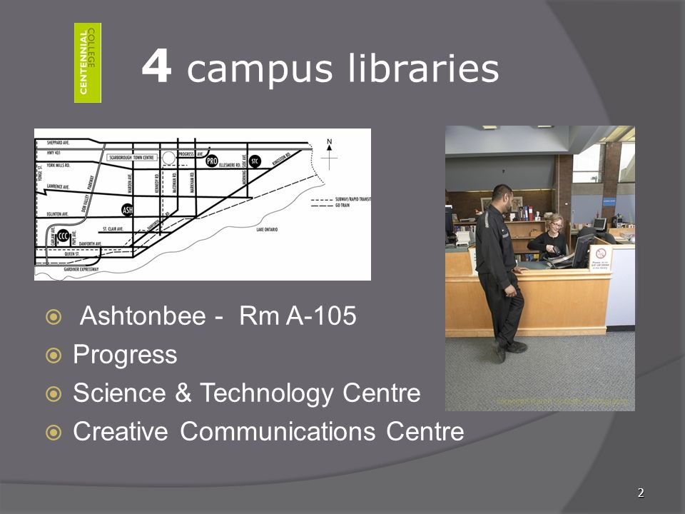 2 4 campus libraries Ashtonbee - Rm A-105 Progress Science & Technology Centre Creative Communications Centre
