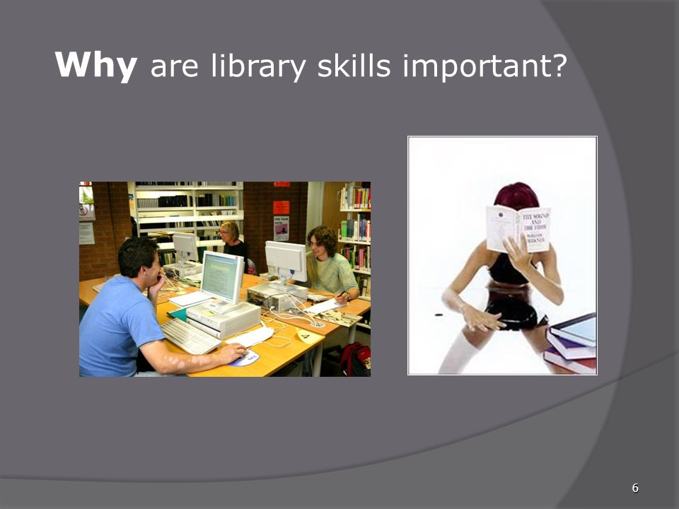 Why are library skills important 6