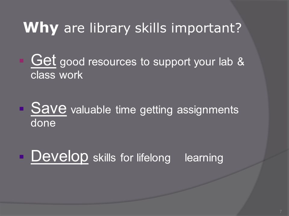 7 Get good resources to support your lab & class work Save valuable time getting assignments done Develop skills for lifelong learning