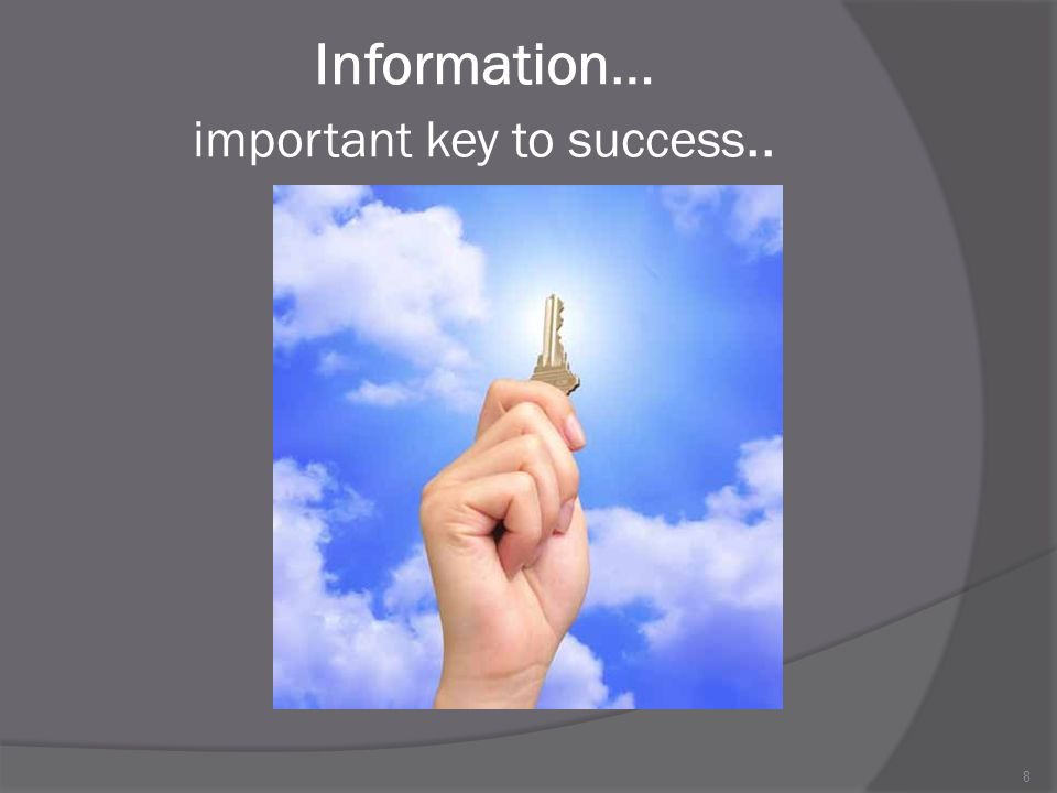 Information… important key to success.. 8