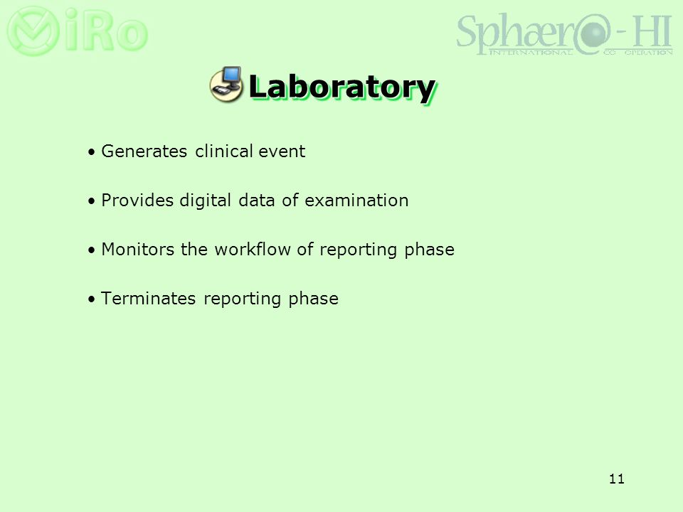 11 Generates clinical event Provides digital data of examination Monitors the workflow of reporting phase Terminates reporting phase LaboratoryLaboratory