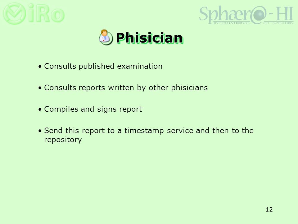 12 Consults published examination Consults reports written by other phisicians Compiles and signs report Send this report to a timestamp service and then to the repository PhisicianPhisician