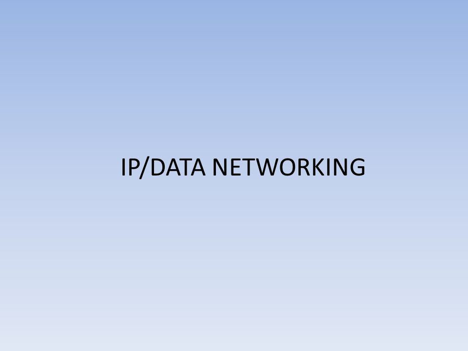 IP/DATA NETWORKING