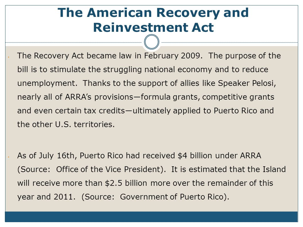The American Recovery and Reinvestment Act The Recovery Act became law in February 2009.