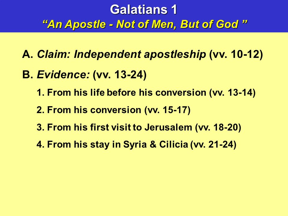 Galatians 1 An Apostle - Not of Men, But of God An Apostle - Not of Men, But of God A.