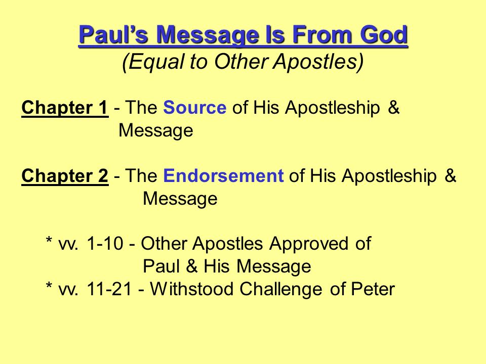 Pauls Message Is From God (Equal to Other Apostles) Chapter 1 - The Source of His Apostleship & Message Chapter 2 - The Endorsement of His Apostleship & Message * vv.