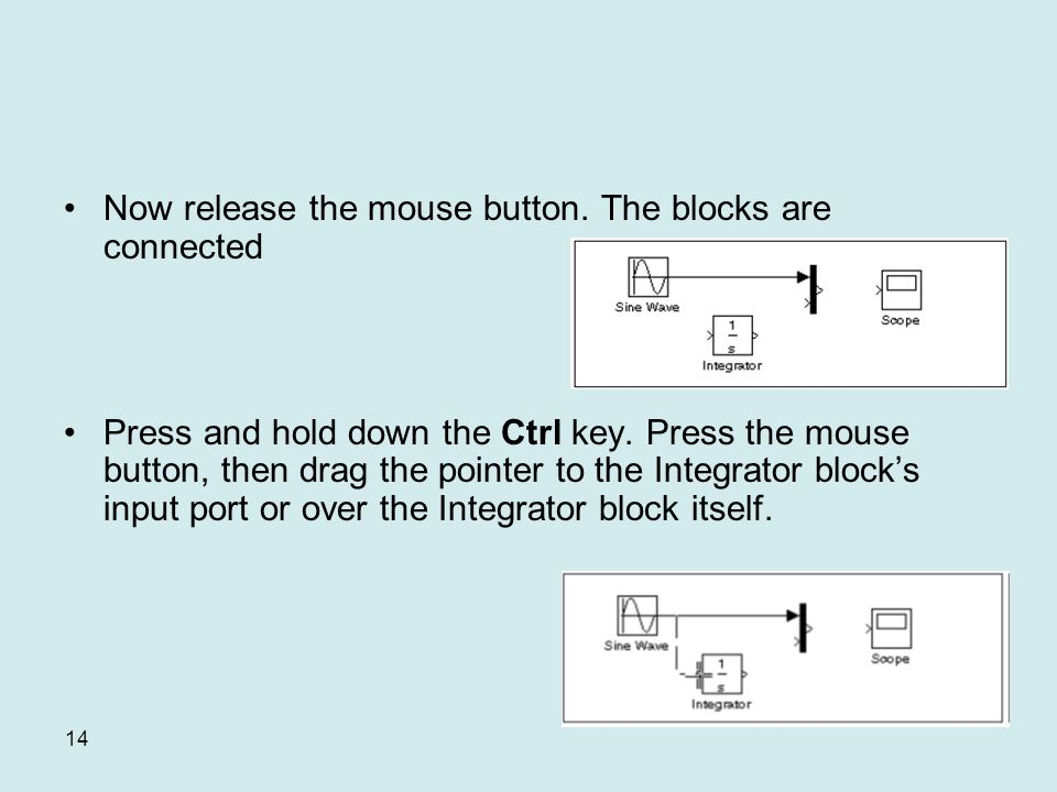 14 Now release the mouse button. The blocks are connected Press and hold down the Ctrl key.