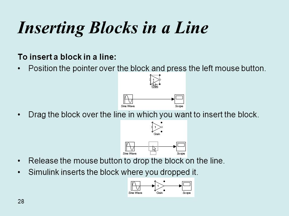 28 Inserting Blocks in a Line To insert a block in a line: Position the pointer over the block and press the left mouse button.
