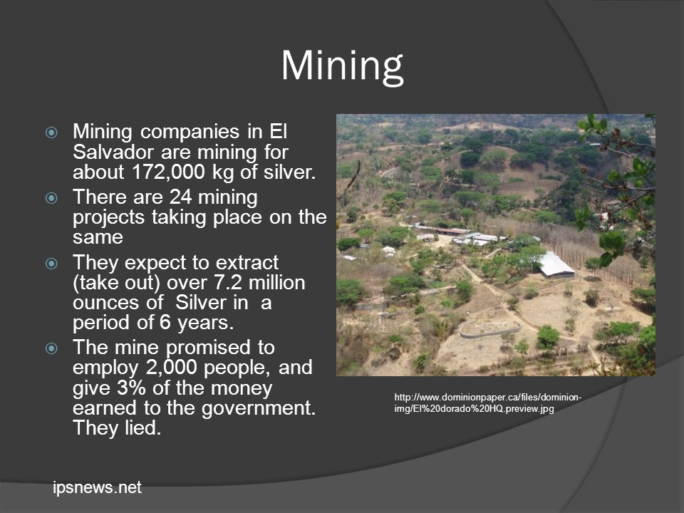 Mining Mining companies in El Salvador are mining for about 172,000 kg of silver.
