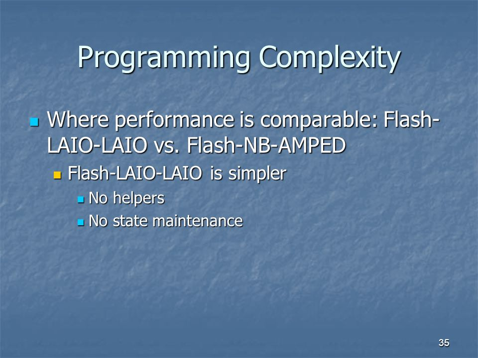 35 Programming Complexity Where performance is comparable: Flash- LAIO-LAIO vs.