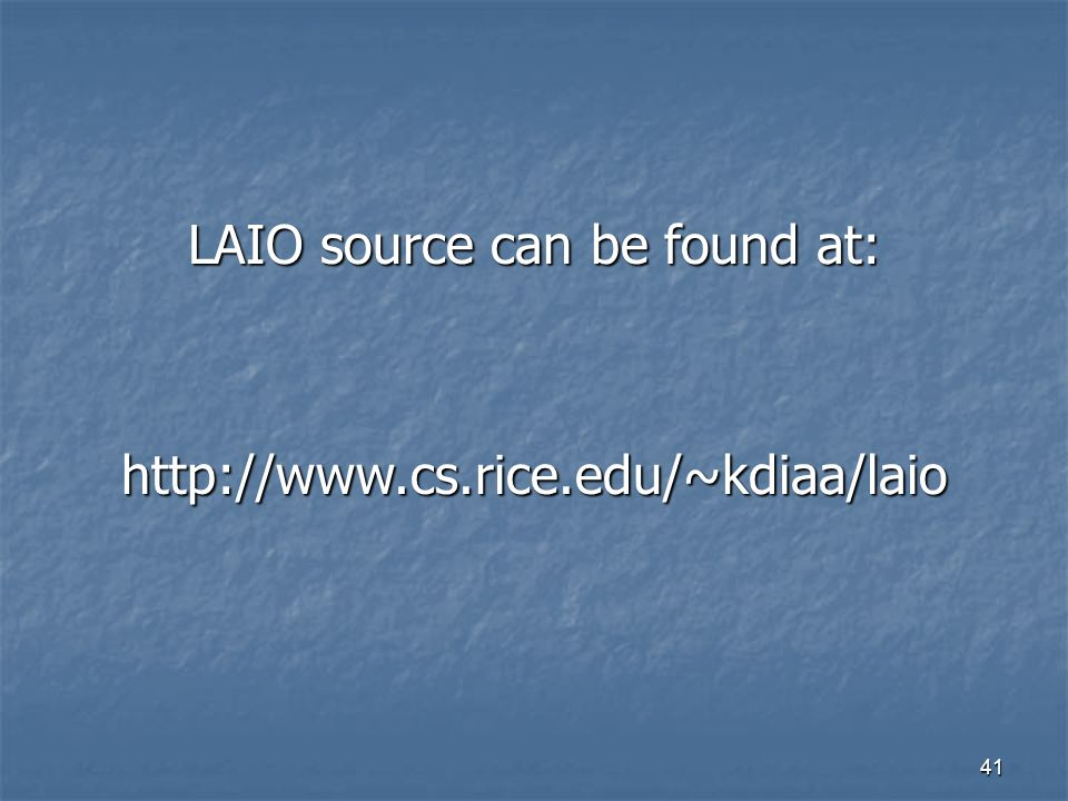 41 LAIO source can be found at: http://www.cs.rice.edu/~kdiaa/laio