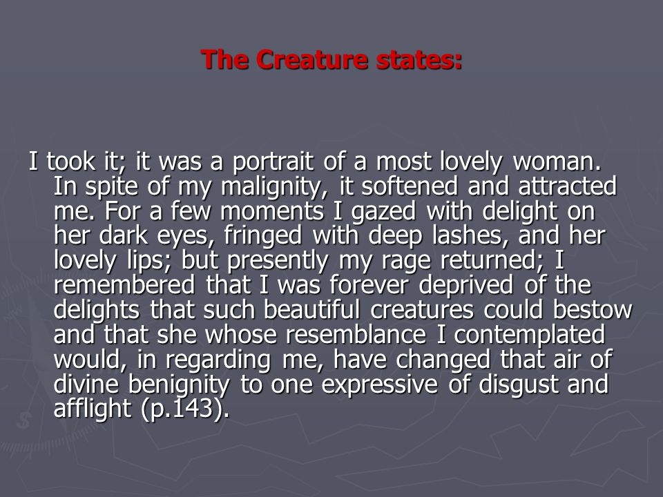 The Creature states: I took it; it was a portrait of a most lovely woman.