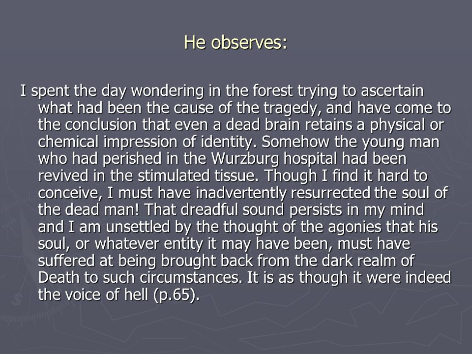 He observes: I spent the day wondering in the forest trying to ascertain what had been the cause of the tragedy, and have come to the conclusion that even a dead brain retains a physical or chemical impression of identity.