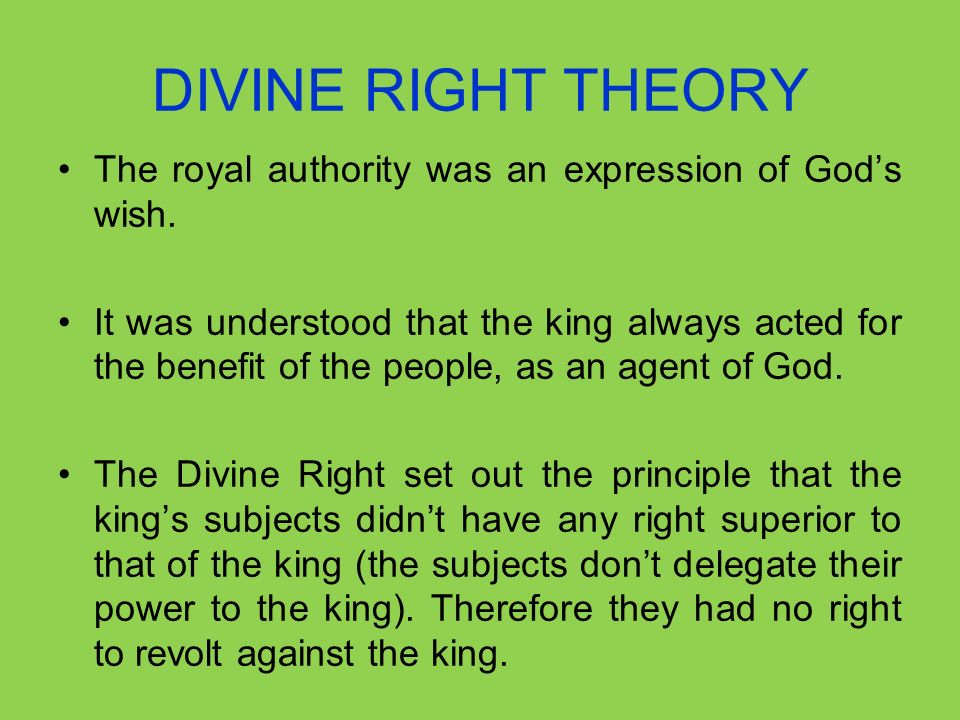 DIVINE RIGHT THEORY The royal authority was an expression of Gods wish.