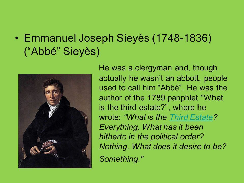 Emmanuel Joseph Sieyès (1748-1836) (Abbé Sieyès) He was a clergyman and, though actually he wasnt an abbott, people used to call him Abbé.