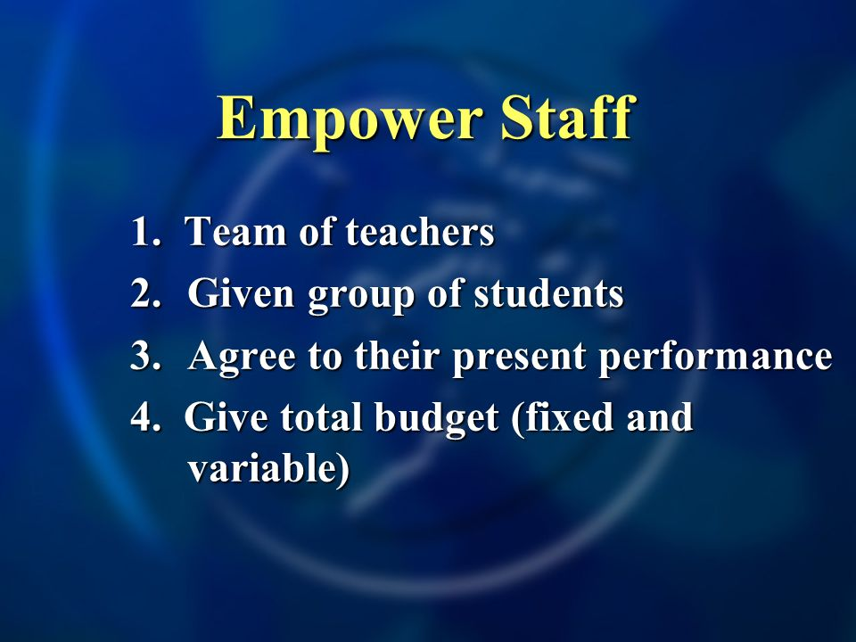 Empower Staff 1. Team of teachers 2.Given group of students 3.Agree to their present performance 4.