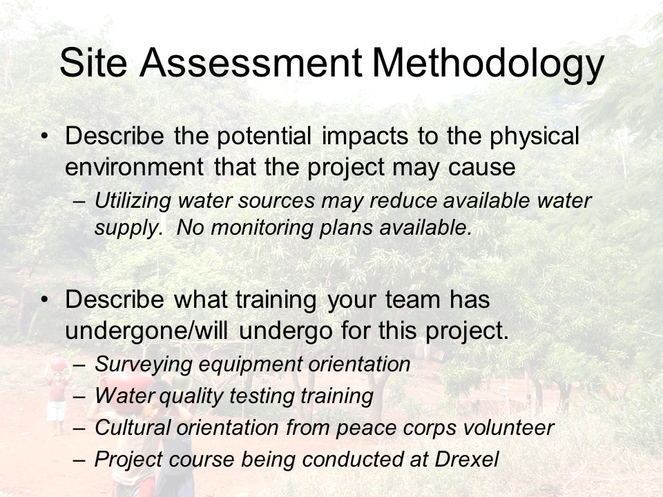 Site Assessment Methodology Describe the potential impacts to the physical environment that the project may cause –Utilizing water sources may reduce available water supply.