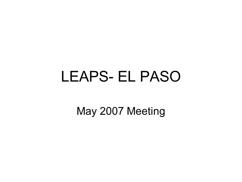 LEAPS- EL PASO May 2007 Meeting