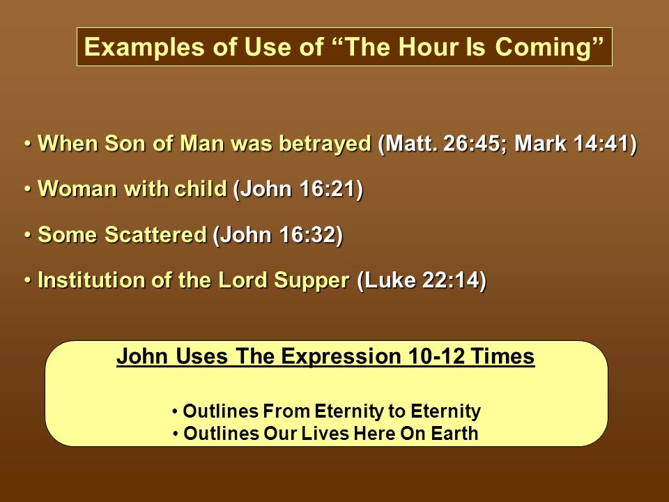 Examples of Use of The Hour Is Coming When Son of Man was betrayed (Matt.