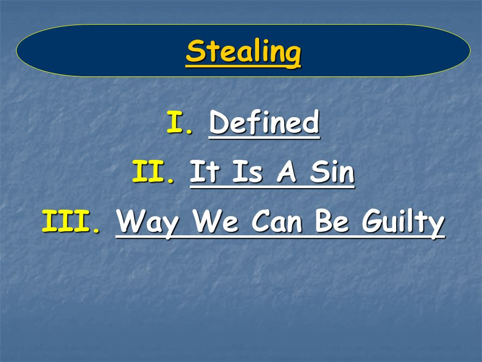 Stealing I. Defined II. It Is A Sin III. Way We Can Be Guilty