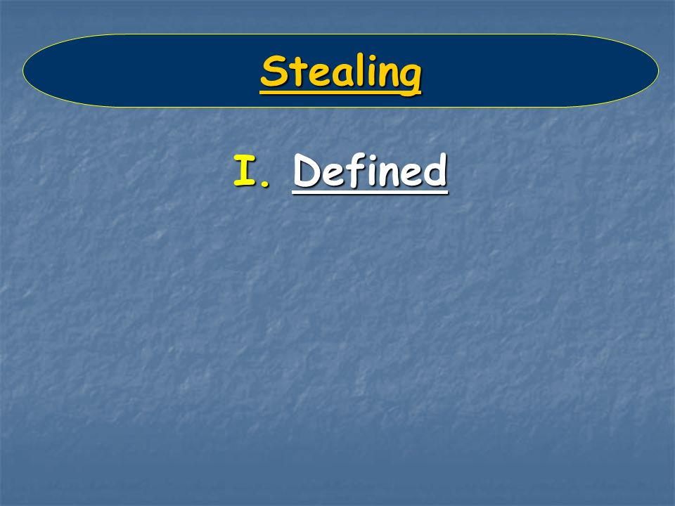 Stealing I. Defined
