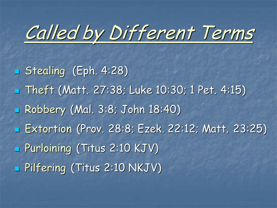 Called by Different Terms Stealing (Eph. 4:28) Theft (Matt.